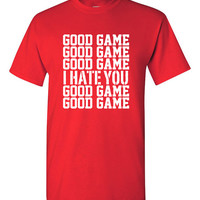 Good Game I Hate You Good Game Tshirt, gift for sports player, gift for athlete, ironic tee, Funny tshirt, humor tshirt, trendy tshirt B-308