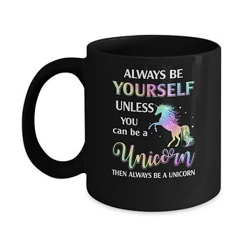 Always Be Yourself Unless You Can Be A Unicorn Magic Mug