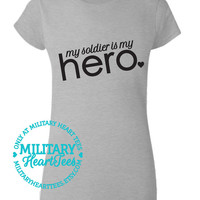 Custom My Soldier is my Hero TShirt, Army, Air Force, Marines, Navy, Military Wife, Fiance, Girlfriend, Workout
