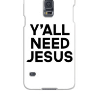 Y'all Need Jesus - Samsung Galaxy S5 Case