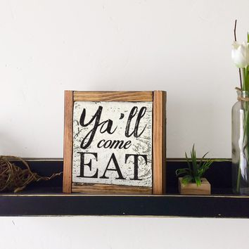 Ya'll Come Eat! - Decorative Box Frame Sign, 6x6