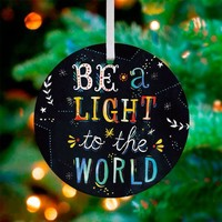 Be A Light to the World ~ Ceramic Ornament