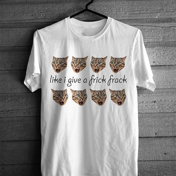 Like I Give A Frick Frack Tshirt