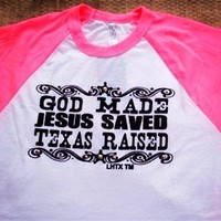 God Made Jesus Saved Texas Raised Baseball Raglan