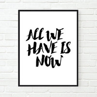 all we have is now inspirational tumblr quote typographic print quote print modern home decor motivational tumblr room decor framed quotes