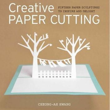 Creative Paper Cutting: Fifteen Paper Sculptures to Inspire and Delight