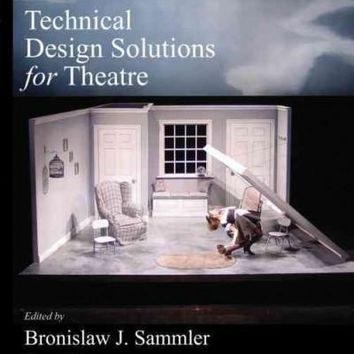 Technical Design Solutions for Theatre: The Technical Brief Collection