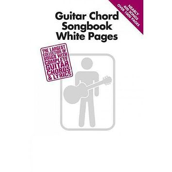 Guitar Chord Songbook White Pages: The Largest Collection of Songs With Complete Guitar Chords & Lyrics