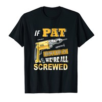 If Pat Can't Fix it We're All Screwed Shirt