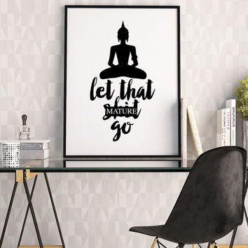 PRINTABLE Art. Let That Sh*t Go, Let It Go,Buddha Art, BUDDHA Quote,RELAX Sign, Meditation,Yoga Quote,Zen Art,Zen Decor,Typography Poster