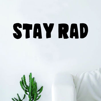 Stay Rad Quote Wall Decal Sticker Bedroom Living Room Art Vinyl Beautiful Inspirational Funny Dope