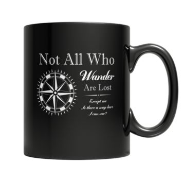 """""""Not All Who Wander Are Lost : Except Me! Is There A Map I Can Use?"""", 11 Oz. Black Coffee Mugs"""