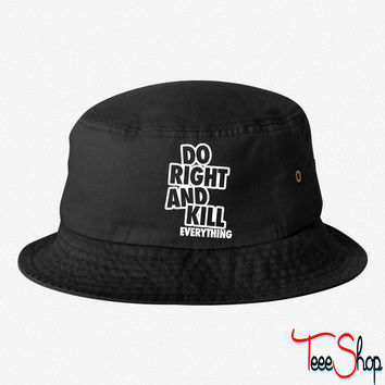 Do Right And Kill Everything bucket hat