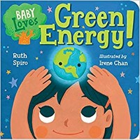 Baby Loves Green Energy! (Baby Loves Science) Board book – October 16, 2018