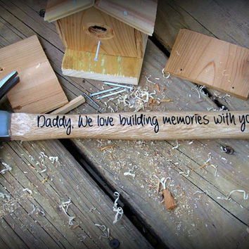 Personalized Father's Day Hammer, Daddy, Personalized Father's Day Gift, Unique Gift for dad , We love building memories with you.