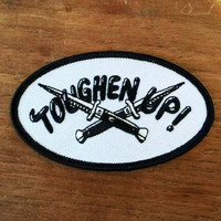 Toughen Up! Embroidered Patch