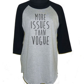 More issues than vogue raglan shirt **3/4 sleeve shirt **Men women tshirts **teen clothing size S M L XL