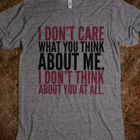 I DON'T CARE WHAT YOU THINK ABOUT ME. I DON'T THINK ABOUT YOU AT ALL T-SHIRT (IDA722316)