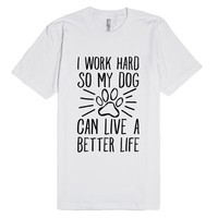 I Work Hard So My Dog Can Live A Better Life | Fitted T-Shirt | SKREENED