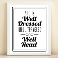Black and White 'She is Well Dressed, Well Traveled, and Well Read' print poster