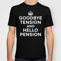 GOODBYE TENSION HELLO PENSION (Red) T-shirt by CreativeAngel