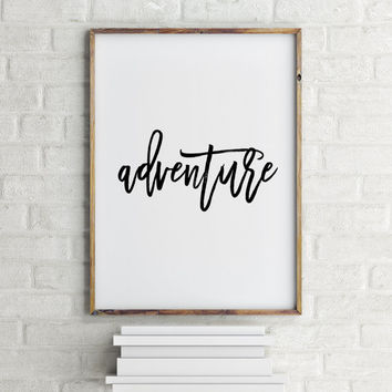 Printable quotes Adventure Print Typographic Art Inspirational Print Black and White Wall Art Office Art Nursery Decor Typographic Print