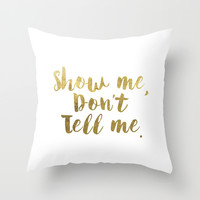 Show Me, Don't Tell Me - GOLD INK Throw Pillow by Cooledition