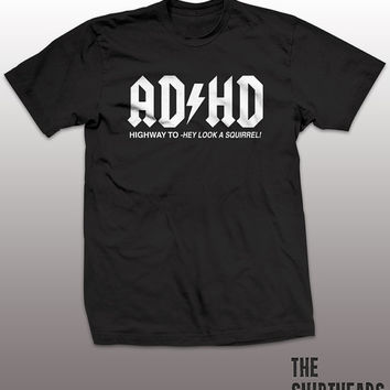 ADHD Shirt - ac dc funny t-shirt, mens womens gift, humor, squirrel, tshirt, ladies, guys, thunderstruck, highway to hell, hard rock, music
