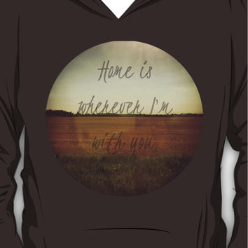 Home Is Wherever I'm With You Hoodie (Pullover)