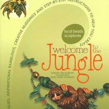 Welcome to the Jungle: Tips, Techniques, Inspirational Ramblings, Creative Nudgings and Step-by-step Instructions to Help You Create (The Cf Polymer Clay Sculpture Series)