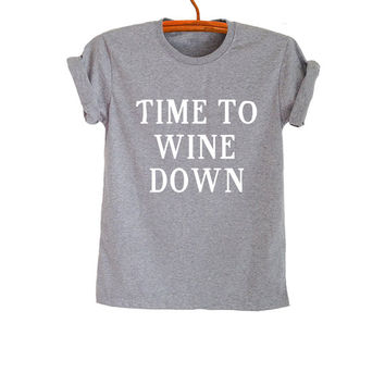 Time to wine down Cute T Shirt Tops for Teen Women Men Teenage Shirt Gifts Tumblr Hipster Fashion Funny Trendy Summer Outfit Swag Dope Tees