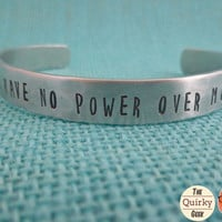 Labyrinth Inspired - You have no power over me - Personalized Hand Stamped Jewelry -  hand stamped jewelry cuff bracelet
