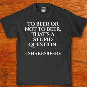 To Beer or not to Beer, That's a stupid question - Shakesbeere Men's t-shirt
