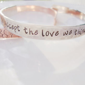 We accept the love we think we deserve silver hand stamped cuff