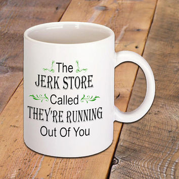 Seinfeld Coffee Mug, The Jerk Store Called, They're Out Of You, Funny Quote by George Costanza, Coffee Lovers, Television Quote, 11 Oz. Mug