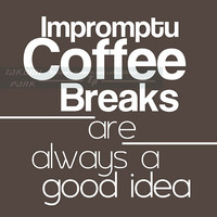 Impromptu Coffee Breaks Are Always A Good Idea Quote Print, Office Wall Decor, Cubicle Decor, Breakroom Art, Lounge Decor, Coffee Word Art