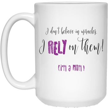 I Rely On Miracles - Funny Inspirational Coffee Mug for Moms