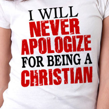 I Will Never Apologize For Being A Christian T-Shirt