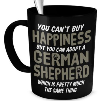 YOU CAN'T BUY HAPPINESS, BUT YOU CAN ADOPT A GERMAN SHEPHERD MUG ycbhbycgsdm