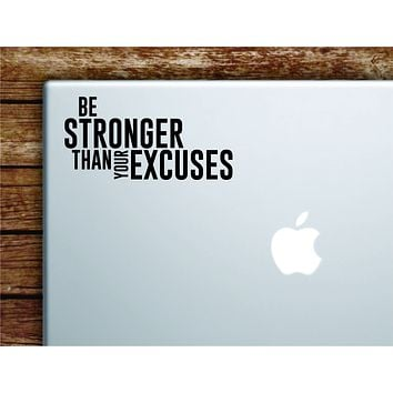 Be Stronger Excuses V2 Laptop Wall Decal Sticker Vinyl Art Quote Macbook Apple Decor Car Window Truck Teen Inspirational Girls Gym Fitness Sports