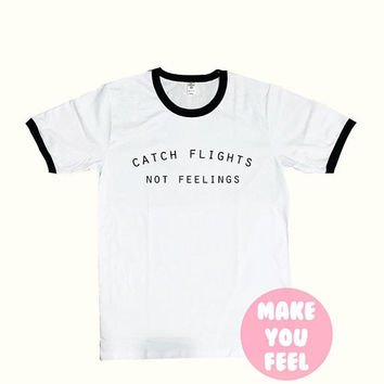 Catch Flights Not Feelings Shirt - T-Shirt Tumblr Clothing Graphic Tees for Women Tshirt Ladies style Size S-XL