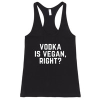 Vodka is Vegan, Right? Racerback Tank Top