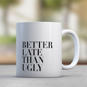 Sassy Quotes Mug - Late - Coffee Mugs - Motivation - Morning - Gift for Her - Black and White - Modern Design
