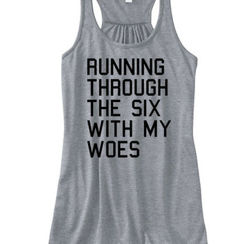 Running Through The Six With My Woes Tank Top   Women's Tanks and Tops Tumblr   Turn Up Bout That Life Drizzy The Man Tanktop Tshirts