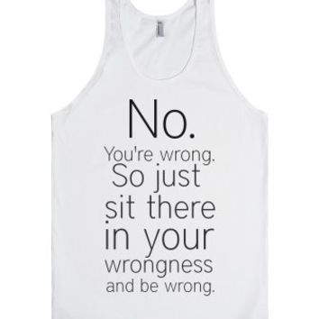 You're Wrong.-Unisex White Tank