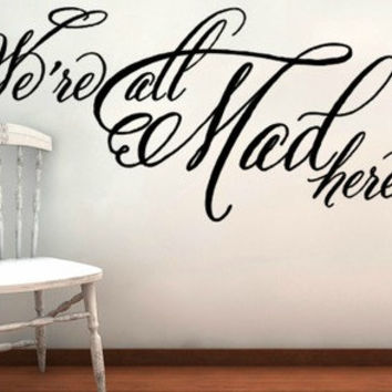 XL Alice in Wonderland We're All Mad Here Vinyl Wall Decal Sicker
