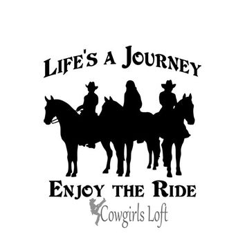 Lifes A Journey Cowboy Cowgirl Horse Decal 6-8-10 inch Ships Free USA Trailer Mirror Window Truck Car Vehicle