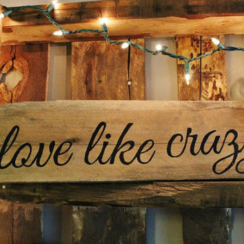 "Hand Painted Wooden Plank - ""Love Like Crazy"""