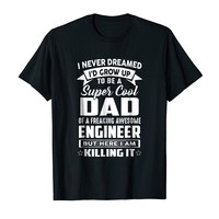 Super Cool Dad Of A Freaking Awesome Engineer Shirt