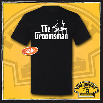 The Groomsman Shirt T-Shirt - The Godfather Parody - Bachelor Party - Rehearsal Dinner - Wedding T-Shirts - Wedding Party Gifts - Reception